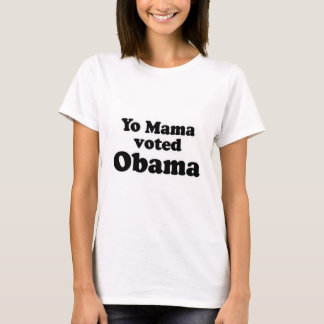 yo mama voted Obama.png T-Shirt
