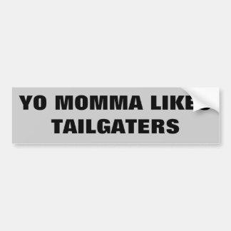Yo Momma Likes Tailgaters Bumper Sticker