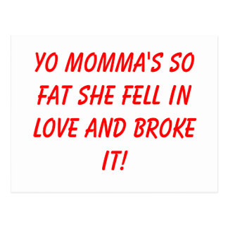 Yo momma's so fat she fell in love and broke it! postcard