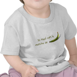 Yo naci con la mancha de platano t-shirt