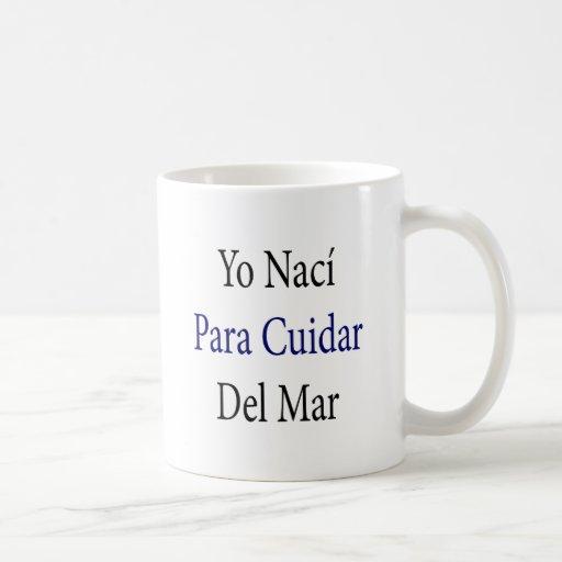 Yo Naci Para Cuidar Del Mar Taza De Café
