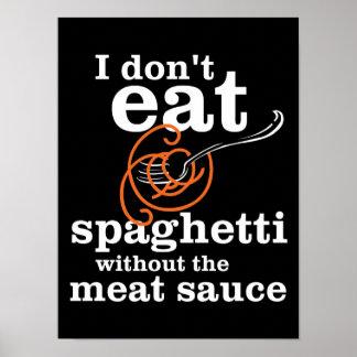 Yo no como los espaguetis sin la salsa de la carne póster