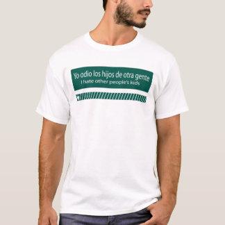 Yo odio los hijos de otra gente T-Shirt
