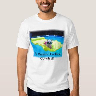Yo quiero dos [ina coladas tshirt