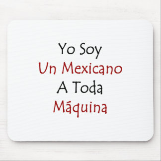 yo soy un mexicano a toda maquina mouse pad