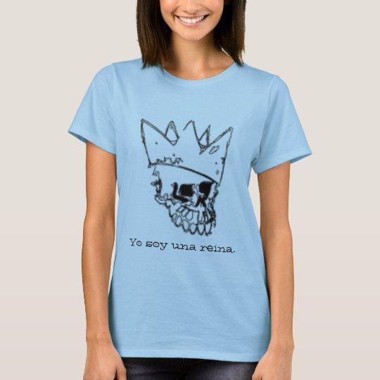 Yo soy una reina. T-Shirt