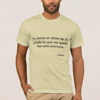Yo Tenía Un Show T-Shirt