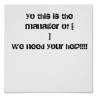yo this is the manager of [                    ... poster