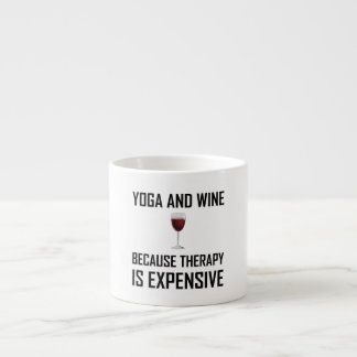 Yoga And Wine Therapy Is Expensive Espresso Cup