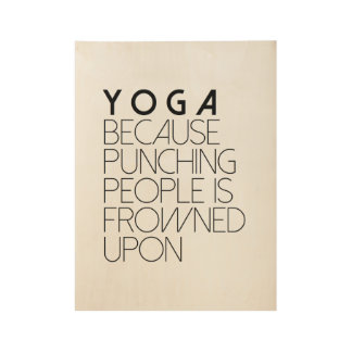 Yoga Because Punching People In Frowned Upon Wood Poster