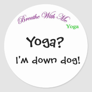 """Yoga? I'm down dog!"" Round Sticker"