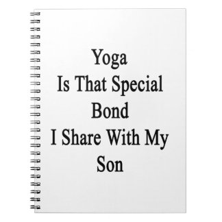 Yoga Is That Special Bond I Share With My Son Spiral Note Book