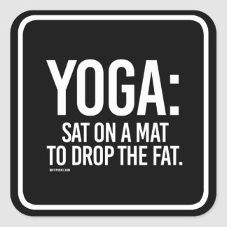 Yoga - Sat on a mat to drop the fat -   Yoga Fitne Square Sticker