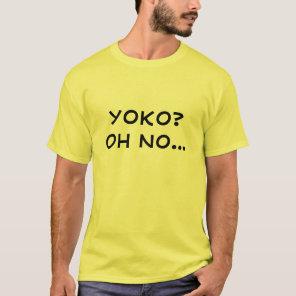 Yoko?  Oh no... T-Shirt