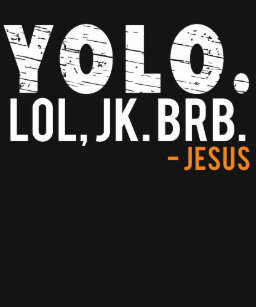 0bbe3bbbc Yolo LOL JK BRB Jesus T-Shirt