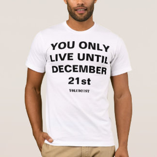 YOLO YOLUD21ST YOU ONLY LIVE UNTIL DECEMBER 21ST T-Shirt