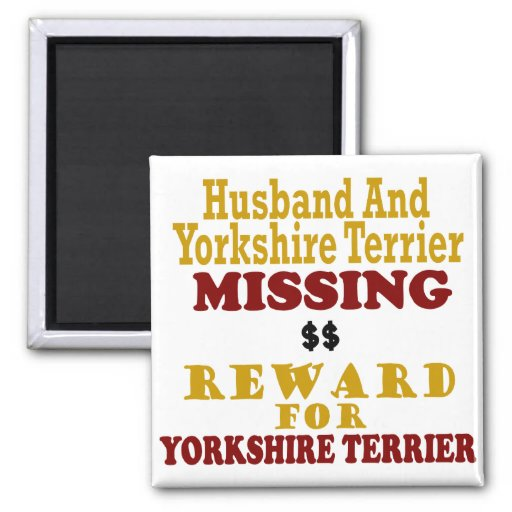 Yorkie & Husband Missing Reward For Yorkie Fridge Magnet