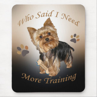 Yorkie Who Said I Need More Training Mouse Pad