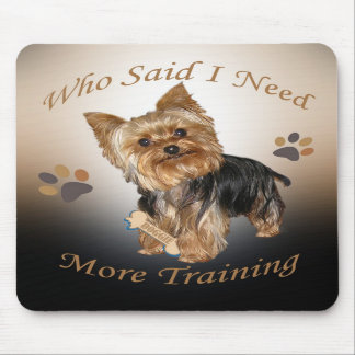 Yorkie Who Said I Need More Training Mouse Pads
