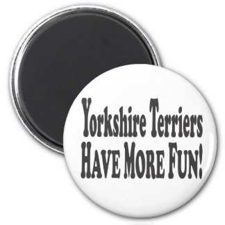 Yorkshire Terriers Have More Fun! Magnet