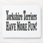 Yorkshire Terriers Have More Fun! Mouse Pads