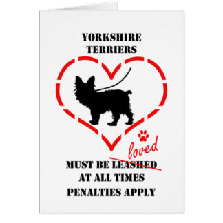 Yorkshire Terriers Must Be Loved Card