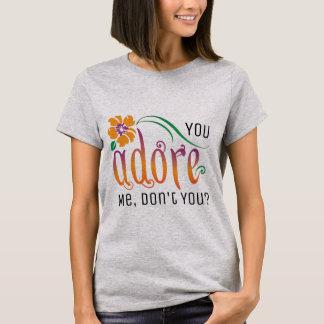 You Adore Me, Don't You? T-Shirt