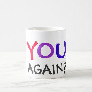 You again? coffee mug