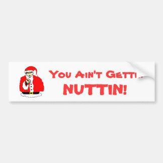 You Ain't Gettin Nuttin! Bumper Sticker