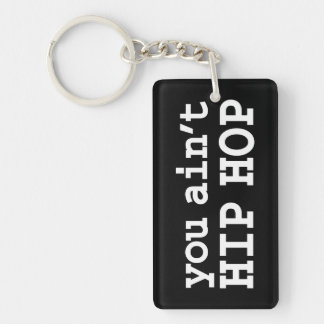 you ain't HIP HOP Double-Sided Rectangular Acrylic Keychain