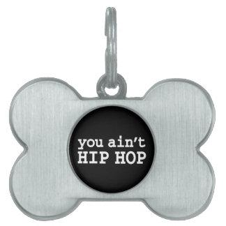 you ain't HIP HOP Pet Tag