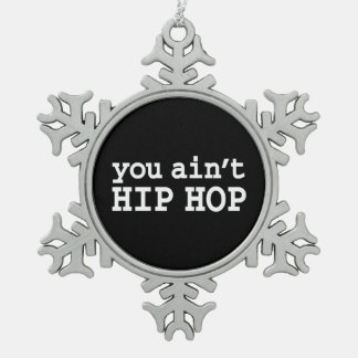 you ain't HIP HOP Snowflake Pewter Christmas Ornament