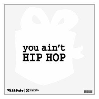 you ain't HIP HOP Wall Decal