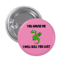 You amuse me dragon button