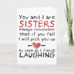 """You and I"" Birthday Card for Sister<br><div class=""desc"">""You and I"" Birthday Card for Sister reads ""You and I are sisters. Always remember that if you fall I will pick you up... .As soon as I finish LAUGHING!""</div>"