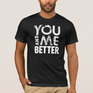 you and me better black T-Shirt