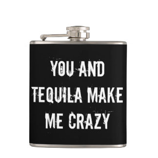YOU AND TEQUILA MAKE ME CRAZY FLASK