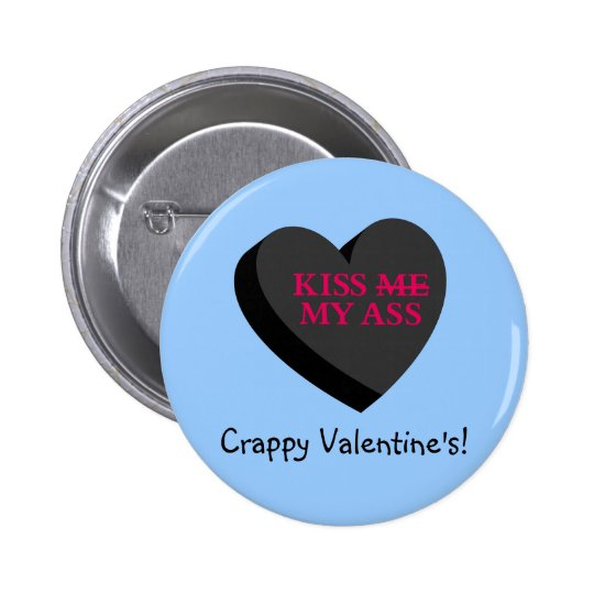 You and Valentine's Day Can Kiss My Ass Pinback Button