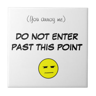 (You annoy me) DO NOT ENTER PAST ... Small Square Tile