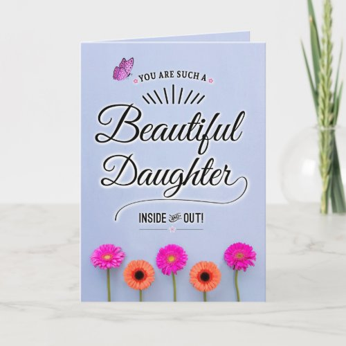 You Are a Beautiful Daughter, Inside and Out! Card