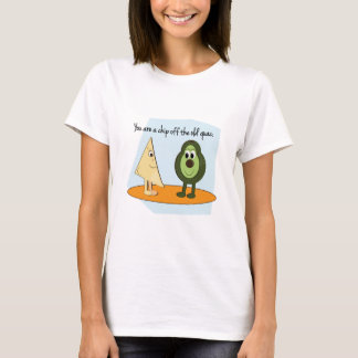 You Are A Chip Off The Old Guac. T-Shirt