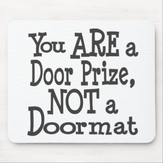You Are A Door Prize, Not A Doormat Mousepad