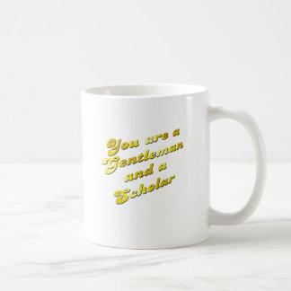 you are a gentleman and a scholar coffee mug