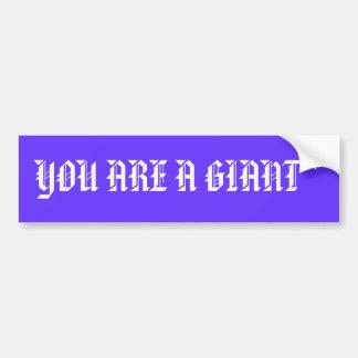 YOU ARE A GIANT * CAR BUMPER STICKER