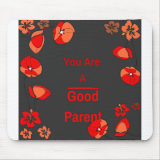 You Are a Good Parent***You Must Get this now Mouse Pad