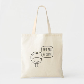 You Are A Goose Tote Bag