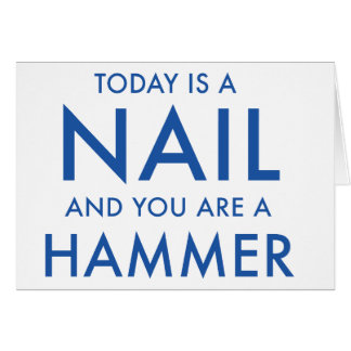 'You are a hammer...' motivational greetings card