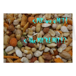 YOU are a NUT !     like YOU'RE NOT ! ?... Card