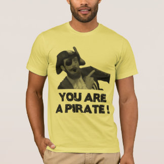 You are a pirate T-Shirt