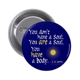 You are a Soul... 2 Inch Round Button